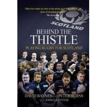 Behind the Thistle: Playing Rugby for Scotland by David Barnes, 9781909715035