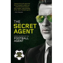 The Secret Agent: Fully Revised and Updated Edition of the Secret Agent: Inside the World of the Football Agent by Anonymous, 9781909715431