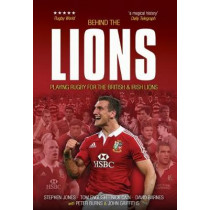 Behind The Lions: Playing Rugby for the British & Irish Lions by Stephen Jones, 9781909715448