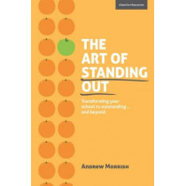 The Art of Standing Out: Transforming Your School to Outstanding... and Beyond by Andrew Morrish, 9781909717831