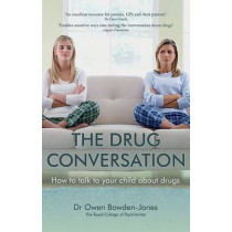 The Drug Conversation: How to Talk to Your Child about Drugs by Owen Bowden-Jones, 9781909726574