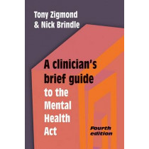A Clinician's Brief Guide to the Mental Health Act by Dr Tony Zigmond, 9781909726628