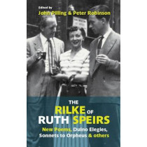 The Rilke of Ruth Speirs: New Poems, Duino Elegies, Sonnets to Orpheus, & Others: 2015 by Rainer Maria Rilke, 9781909747128