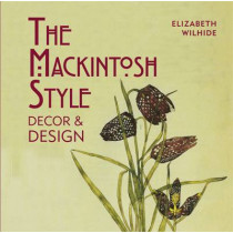The Mackintosh Style: Decor & Design by Elizabeth Wilhide, 9781909815544