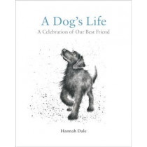 A Dog's Life: A Celebration of Our Best Friend by Hannah Dale, 9781909881846