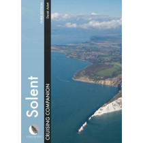 Solent Cruising Companion: A Yachtsman's Pilot and Cruising Guide to the Ports and Harbours from Keyhaven to Chichester by Derek Aslett, 9781909911468