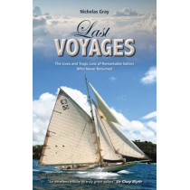 Last Voyages: The Lives and Tragic Loss of Remarkable Sailors Who Never Returned by Nicholas Gray, 9781909911550