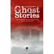 Welsh Celebrity Ghost Stories: Shiver Your Way Around Wales with These Terrifying Stories by Neil Walden, 9781909914261