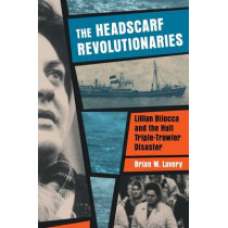 The Headscarf Revolutionaries: Lillian Bilocca and the Hull Triple-Trawler Disaster by Brian W. Lavery, 9781909954144