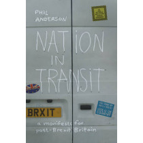 Nation in Transit: A Manifesto for Post-Brexit Britain by Phil Anderson, 9781910012413
