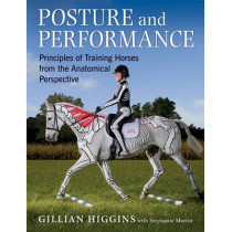 Posture and Performance: Principles of Training Horses from the Anatomical Perspective by Gillian Higgins, 9781910016008