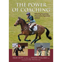 The Power of Coaching: Releasing Surprising Potential in Equestrian Athletes by Penny Pollard, 9781910016107