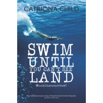Swim Until You Can't See Land by Catriona Child, 9781910021453