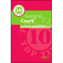 Ten Top Tips on Going to Court by Alexandra Conroy Harris, 9781910039168