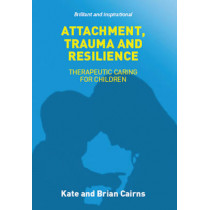 Attachment, Trauma and Resilience by Kate Cairns, 9781910039359
