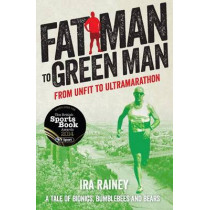 Fat Man to Green Man: From Unfit to Ultra-Marathon by Ira Rainey, 9781910089019