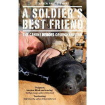 A Soldier's Best Friend: The Canine Heroes of Afghanistan by Stephen Paul Stewart, 9781910124574