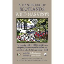 A Handbook of Scotland's Wild Harvests: The Essential Guide to Edible Species with Recipes & Plants for Natural Remedies, and Materials to Gather for Fuel, Gardening & Craft by Fi Martynoga, 9781910192184