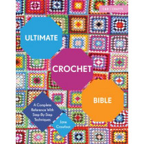 Ultimate Crochet Bible: A Complete Reference with Step-by-Step Techniques by Jane Crowfoot, 9781910231791