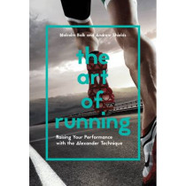 The Art of Running: Raising Your Performance with the Alexander Technique by Andrew Shields, 9781910231838