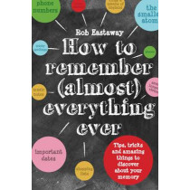 How to Remember (Almost) Everything, Ever!: Tips, tricks and fun to turbo-charge your memory by Rob Eastaway, 9781910232248