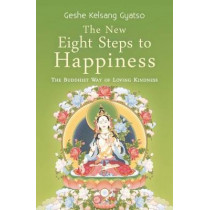 The New Eight Steps to Happiness: The Buddhist Way of Loving Kindness by Geshe Kelsang Gyatso, 9781910368398