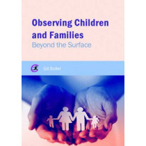 Observing Children and Families: Beyond the Surface by Gill Butler, 9781910391624