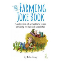 The Farming Joke Book: A Collection of Agricultural Jokes, Amusing Stories and Anecdotes by John Terry, 9781910456118