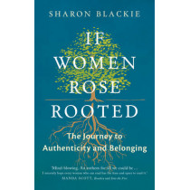 If Women Rose Rooted: A Journey to Authenticity and Belonging by Sharon Blackie, 9781910463666