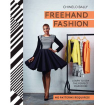 Freehand Fashion: Learn to sew the perfect wardrobe - no patterns required! by Chinelo Bally, 9781910496145