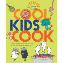 Cool Kids Cook: Delicious recipes and fabulous facts to turn into a kitchen whizz by Jenny Chandler, 9781910496879