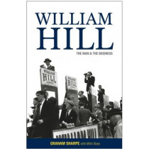 William Hill: The Man & the Business by Graham Sharpe, 9781910498019