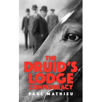 The Druid's Lodge Confederacy: The Gamblers Who Made Racing Pay by Paul Mathieu, 9781910498118