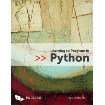 Learning to Program in Python: 2017 by P. M. Heathcote, 9781910523117