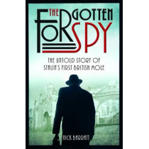 The Forgotten Spy: The Untold Story of Stalin's First British Mole, 9781910536063
