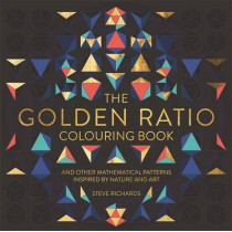The Golden Ratio Colouring Book: And Other Mathematical Patterns Inspired by Nature and Art by Steve Richards, 9781910552643