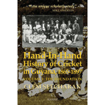 Hand-in-hand: History Of Cricket In Guyana, 1865-1897: Volume 1: The Foundation by Clem Seecharan, 9781910553374
