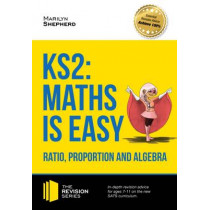KS2: Maths is Easy - Ratio, Proportion and Algebra. in-Depth Revision Advice for Ages 7-11 on the New Sats Curriculum. Achieve 100% by Marilyn Shepherd, 9781910602485