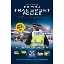 How to Join the British Transport Police: The Ultimate Career Guide by Richard McMunn, 9781910602508