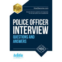 Police Officer Interview Questions and Answers: Sample Interview Questions and Responses to the New Police Core Competencies by How2Become, 9781910602539