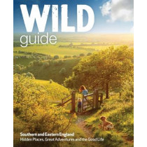 Wild Guide - Southern and Eastern England: Norfolk to New Forest, Cotswolds to Kent (Including London) by Daniel Start, 9781910636008