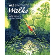 Wild Swimming Walks: 28 River, Lake and Seaside Days Out by Train from London by Margaret Dickinson, 9781910636015