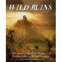 Wild Ruins: The Explorer's Guide to Britain Lost Castles, Follies, Relics and Remains by Dave Hamilton, 9781910636022