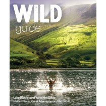 Wild Guide Lake District and Yorkshire Dales: Hidden Places and Great Adventures - Including Bowland and South Pennines by Daniel Start, 9781910636091