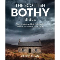 The Scottish Bothy Bible: The Complete Guide to Scotland's Bothies and How to Reach Them by Geoff Allan, 9781910636107