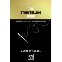 The Storytelling Book: Finding the Golden Thread in Your Communications by Anthony Tasgal, 9781910649084