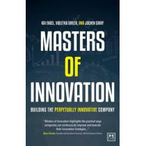 Masters of Innovation: Building the Perpetually Innovative Company by Kai Engel, 9781910649404