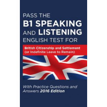 Pass the B1 Speaking and Listening English Test for British Citizenship and Settlement (or Indefinite Leave to Remain) with Practice Questions and Answers by How2Become, 9781910662267