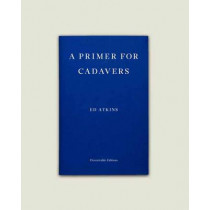 A Primer for Cadavers by Ed Atkins, 9781910695210