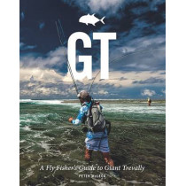 GT - A Flyfisher's Guide to the Trevally Species by Peter McLeod, 9781910723333